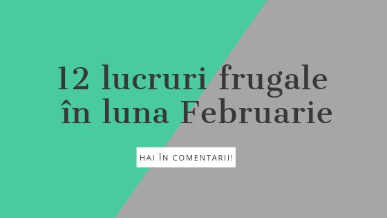 12 lucruri frugale în luna Februarie